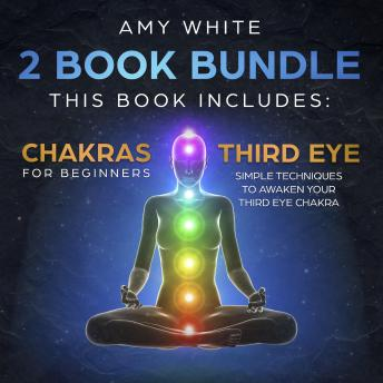 Chakras: & The Third Eye - How to Balance Your Chakras and Awaken Your Third Eye With Guided Meditation, Kundalini, and Hypnosis