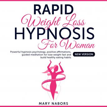 Rapid Weight Loss Hypnosis For Woman: Powerful Hypnosis Psychology, Positive Affirmations, Guided Meditation For Lose Weight Fast, And Build Healthy Eating Habits (New Version)