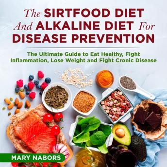 The Sirtfood Diet and Alkaline Diet For Disease Prevention