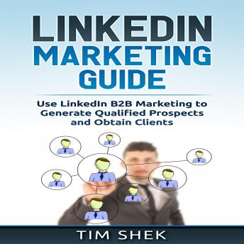 LinkedIn Marketing: Use LinkedIn B2B Marketing to Generate Qualified Prospects and Obtain Clients, Bob Mather