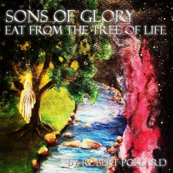 Sons of Glory: Eat from the Tree of Life, Robert Pollard