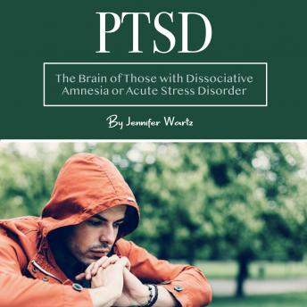 PTSD: The Brain of Those with Dissociative Amnesia or Acute Stress Disorder