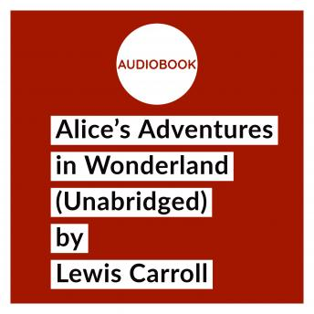 Download Alice's Adventures in Wonderland (Unabridged) by Lewis Carroll