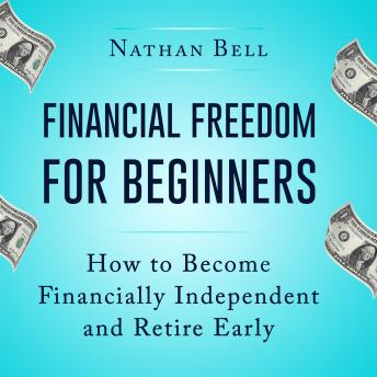 Financial Freedom for Beginners: How To Become Financially Independent and Retire Early (New Version with ETF Investing GIFT for You)