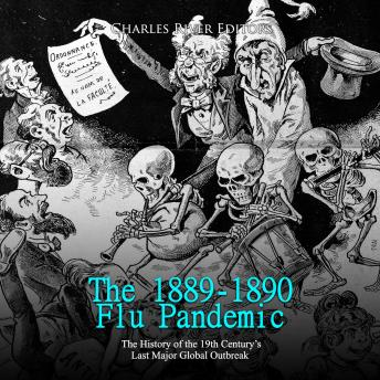1889-1890 Flu Pandemic, The: The History of the 19th Century's Last Major Global Outbreak