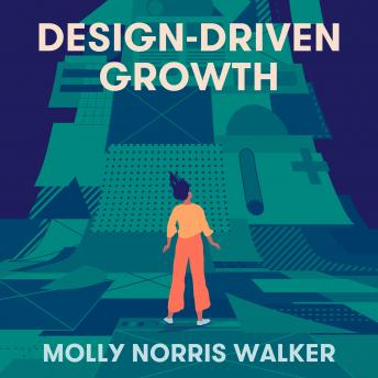 Design-Driven Growth: Strategy & Case Studies For Product Shapers