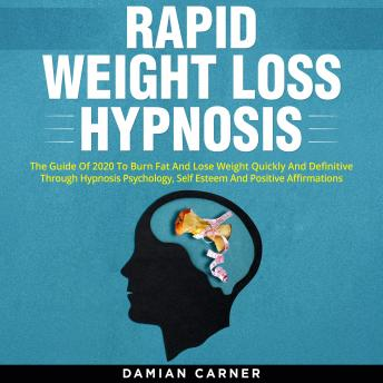 Rapid Weight Loss Hypnosis: The Guide Of 2020 To Burn Fat And Lose Weight Quickly And Definitive Thr