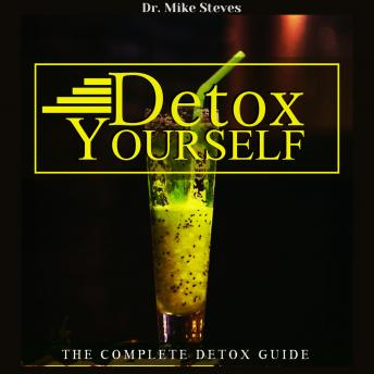 Detox Yourself: The Complete Detox Guide