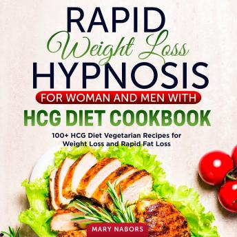 Rapid Weight Loss Hypnosis for Woman and Men with HCG Diet Cookbook : 100+ HCG Diet Vegetarian Recipes for Weight Loss and Rapid Fat Loss