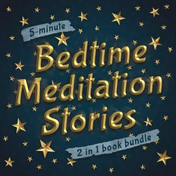 5-Minute Bedtime Meditation Stories: 2 in 1 Book Bundle: A Collection of Sleep Meditation Stories to Help Kids Fall Asleep in Five Minutes