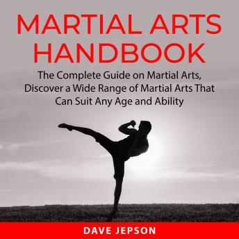 Martial Arts Handbook: The Complete Guide on Martial Arts, Discover a Wide Range of Martial Arts Tha