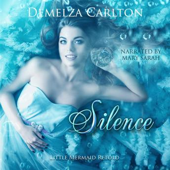 Silence: Little Mermaid Retold, Audio book by Demelza Carlton