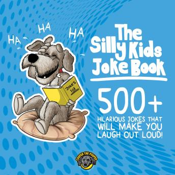 The Silly Kids Joke Book: 500+ Hilarious Jokes That Will Make You Laugh Out Loud!