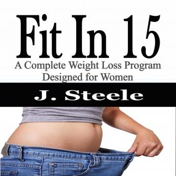 Fit In 15: A Complete Weight Loss Program Designed for Women, J. Steele