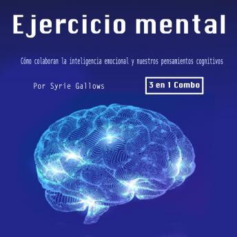 Ejercicio mental: Cómo colaboran la inteligencia emocional y nuestros pensamientos cognitivos