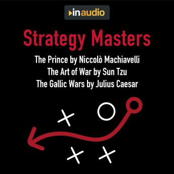 Strategy Masters: The Prince, The Art of War, and The Gallic Wars