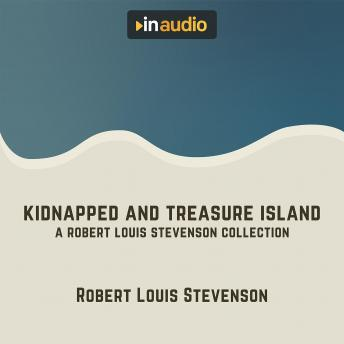 Kidnapped and Treasure Island: A Robert Louis Stevenson Collection