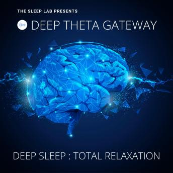 Sleep Lab Presents: Deep Theta Gateway: Deep Sleep, Total Relaxation, Taavi Jovanovic, Kimberley Becker, George Tiffin