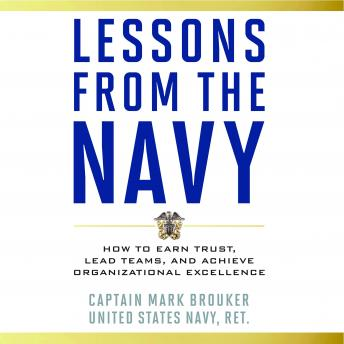 Lessons from the Navy: How to Earn Trust, Lead Teams, and Achieve Organizational Excellence