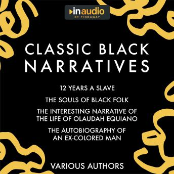 Classic Black Narratives: 12 Years a Slave, The Souls of Black Folk, The Interesting Narrative of th