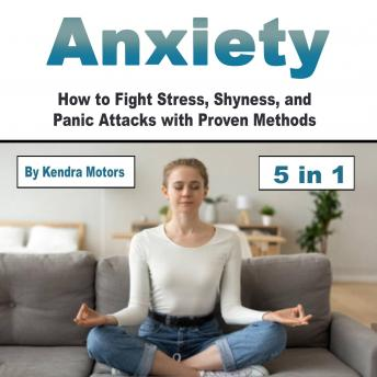 Anxiety: How to Fight Stress, Shyness, and Panic Attacks with Proven Methods