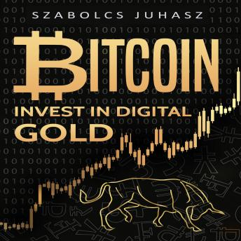 Bitcoin: Invest In Digital Gold