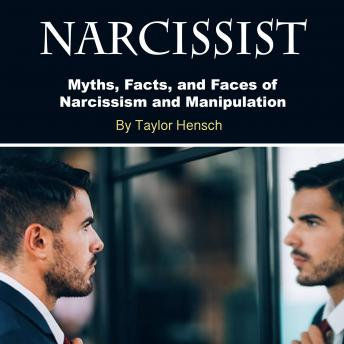 Narcissist: Myths, Facts, and Faces of Narcissism and Manipulation