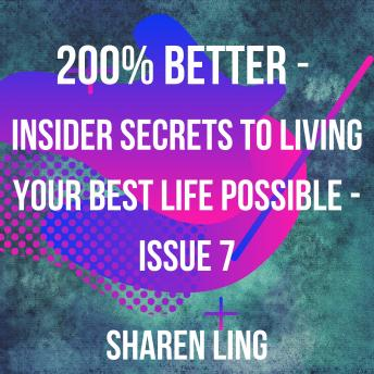 200% Better - Insider Secrets To Living Your Best Life Possible - Issue 7