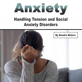 Anxiety: Handling Tension and Social Anxiety Disorders, Kendra Motors