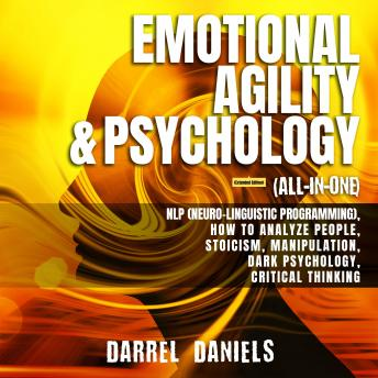 Emotional Agility & Psychology (All-in-One) (Extended Edition): NLP (Neuro-Linguistic Programming),