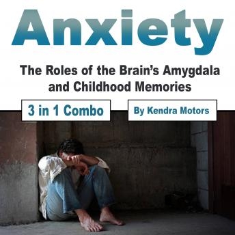 Anxiety: The Roles of the Brain's Amygdala and Childhood Memories