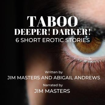 Deeper! Darker!: Six Short Erotic Stories, Jim Masters, Abigail Andrews