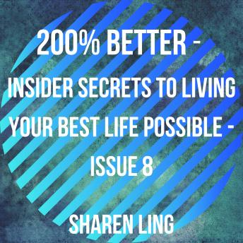 200% Better - Insider Secrets To Living Your Best Life Possible - Issue 8