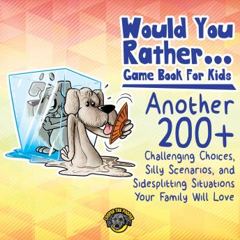 Would You Rather Game Book for Kids: 200 More Challenging Choices, Silly Scenarios, and Side-Splitti