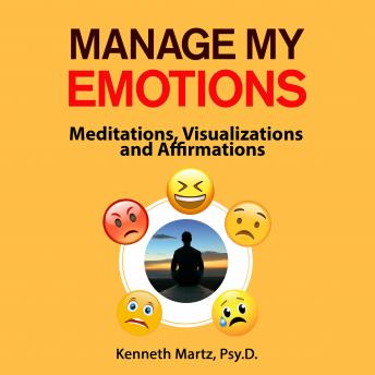 Manage My Emotions: Meditations, Visualizations, and Affirmations