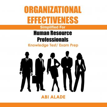 Organizational Effectiveness Simplified for Human Resource Professionals: Knowledge Test/Exam Prep