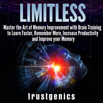Limitless: Master the Art of Memory Improvement with Brain Training to Learn Faster, Remember More,