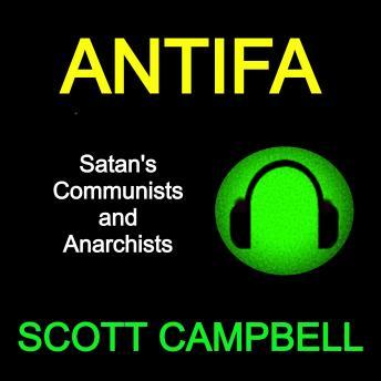 Antifa: Satan's Communists and Anarchists