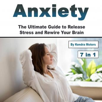 Anxiety: The Ultimate Guide to Release Stress and Rewire Your Brain