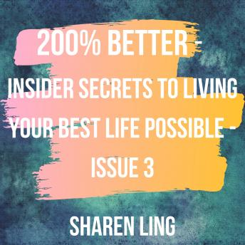 200% Better - Insider Secrets To Living Your Best Life Possible - Issue 3