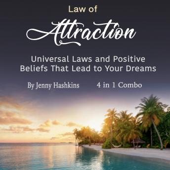 Law of Attraction: Universal Laws and Positive Beliefs That Lead to Your Dreams