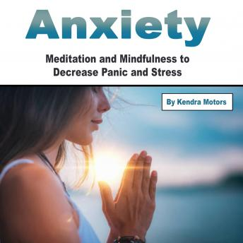 Anxiety: Meditation and Mindfulness to Decrease Panic and Stress