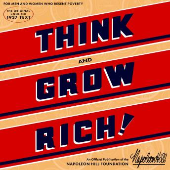 Think and Grow Rich: An official production of the Napoleon Hill Foundation from the original 1937 t