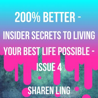 200% Better - Insider Secrets To Living Your Best Life Possible - Issue 4