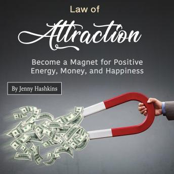Law of Attraction: Become a Magnet for Positive Energy, Money, and Happiness