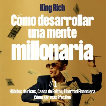 Cómo desarrollar una mente millonaria vol 1: Hábitos de rico ,Casos de éxito y Libertad financiera