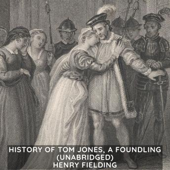 History of Tom Jones, a Foundling (Unabridged), Henry Fielding