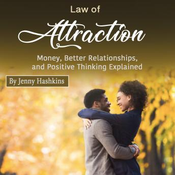 Law of Attraction: Money, Better Relationships, and Positive Thinking Explained