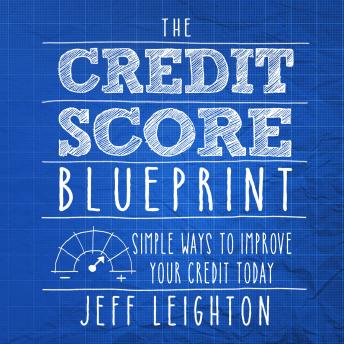 The Credit Score Blueprint: Simple Ways To Improve Your Credit Today