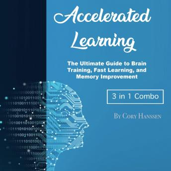 Accelerated Learning: The Ultimate Guide to Brain Training, Fast Learning, and Memory Improvement